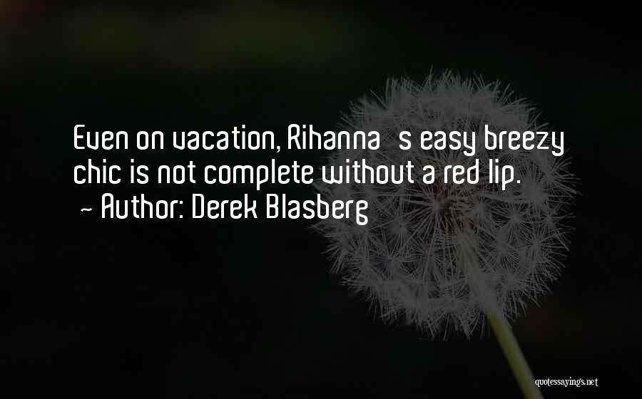 Breezy Quotes By Derek Blasberg