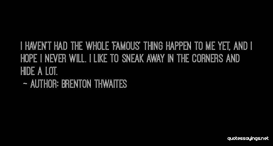 Brenton Thwaites Quotes 1705520