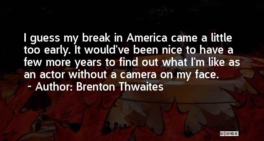 Brenton Thwaites Quotes 1859492