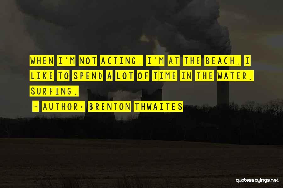 Brenton Thwaites Quotes 2115937