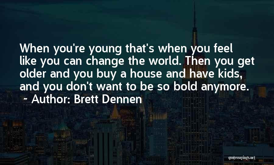 Brett Dennen Quotes 480413