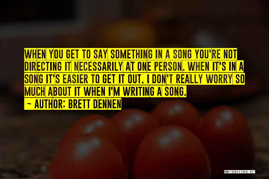 Brett Dennen Quotes 830466