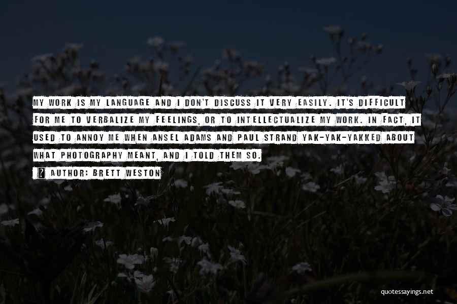 Brett Weston Quotes 1356714