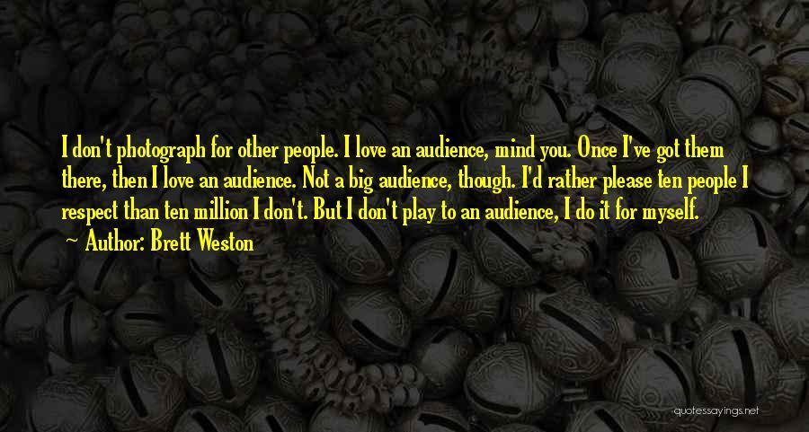 Brett Weston Quotes 455835