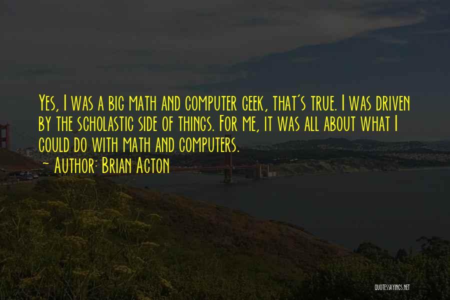 Brian Acton Quotes 900973