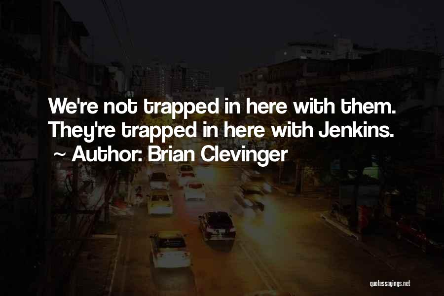 Brian Clevinger Quotes 1112207