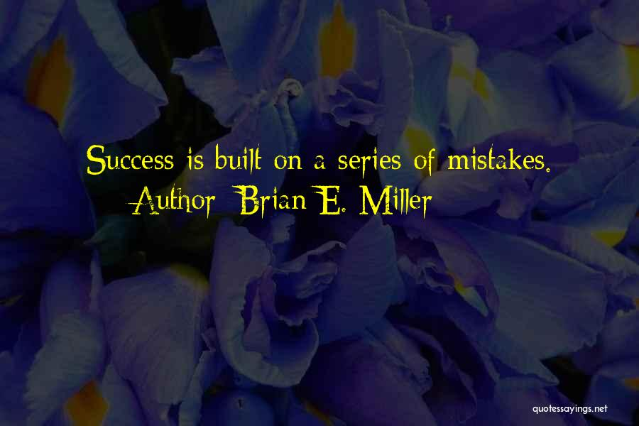 Brian E. Miller Quotes 1453522