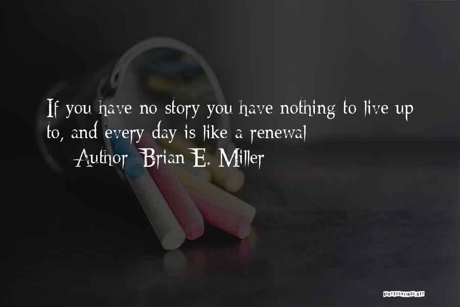 Brian E. Miller Quotes 460591
