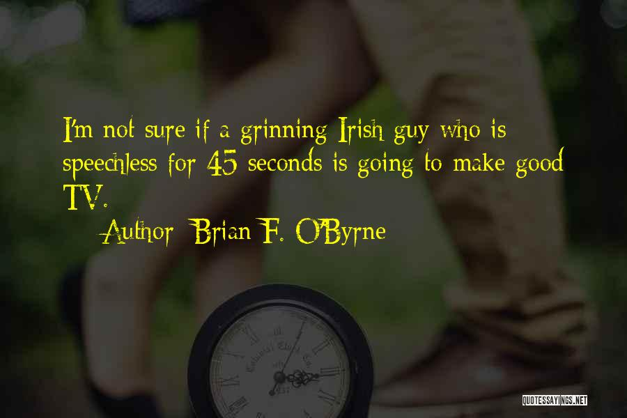 Brian F. O'Byrne Quotes 1761658