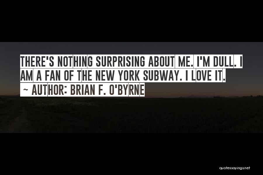 Brian F. O'Byrne Quotes 2105371