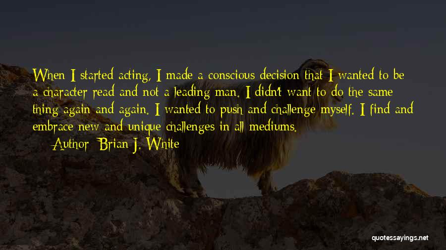 Brian J. White Quotes 916852
