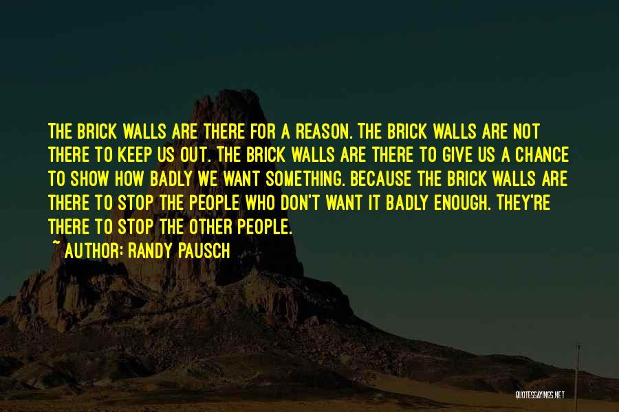 Brick Walls Randy Pausch Quotes By Randy Pausch