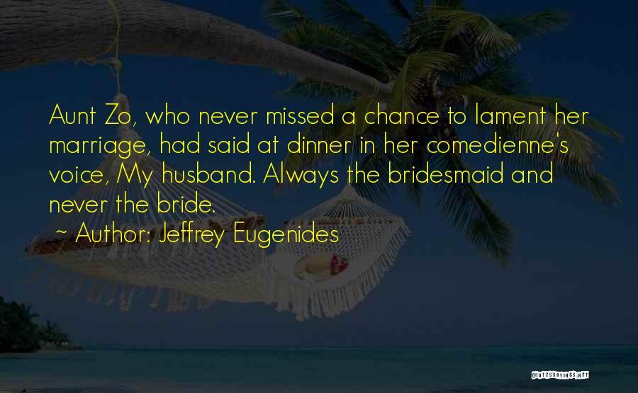 Bride And Bridesmaid Quotes By Jeffrey Eugenides