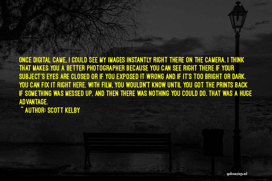 Bright Eyes Film Quotes By Scott Kelby