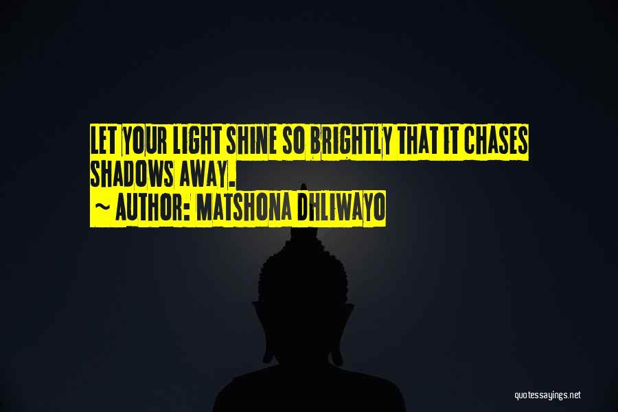Brightly Quotes By Matshona Dhliwayo