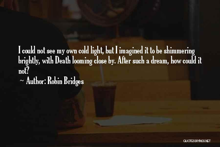 Brightly Quotes By Robin Bridges