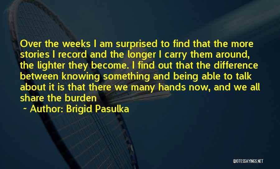 Brigid Pasulka Quotes 1557608