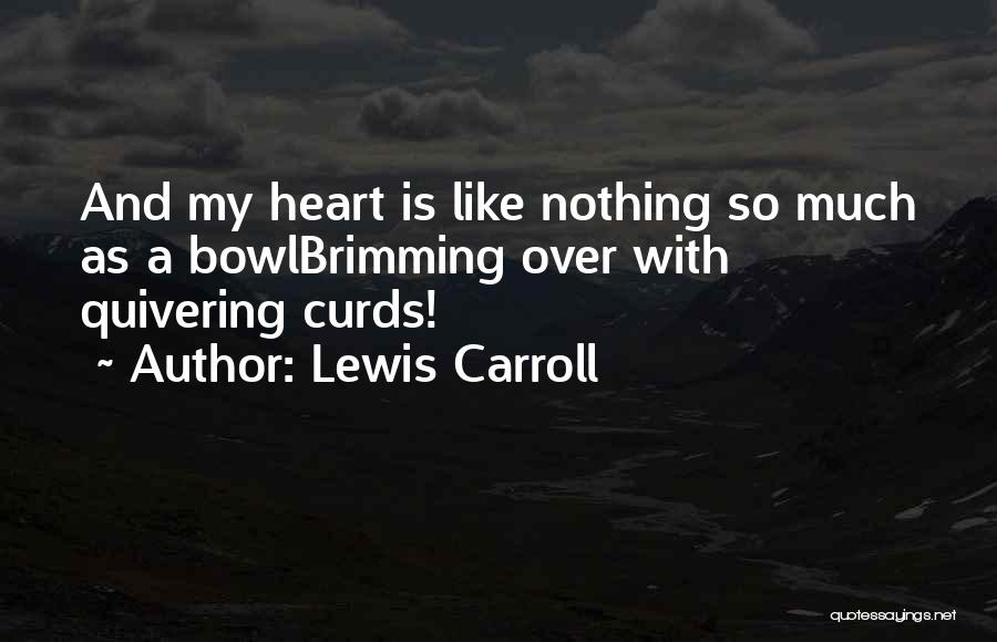 Brimming Quotes By Lewis Carroll