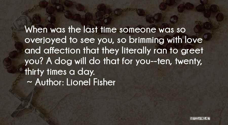 Brimming Quotes By Lionel Fisher
