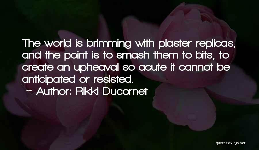 Brimming Quotes By Rikki Ducornet