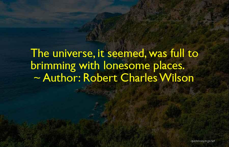Brimming Quotes By Robert Charles Wilson
