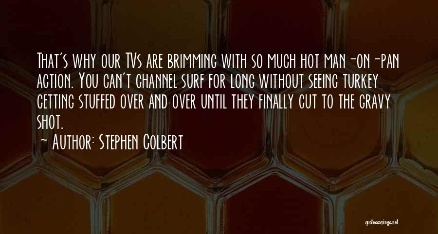 Brimming Quotes By Stephen Colbert