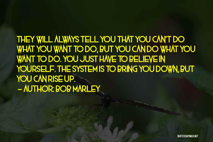 Bring Yourself Down Quotes By Bob Marley