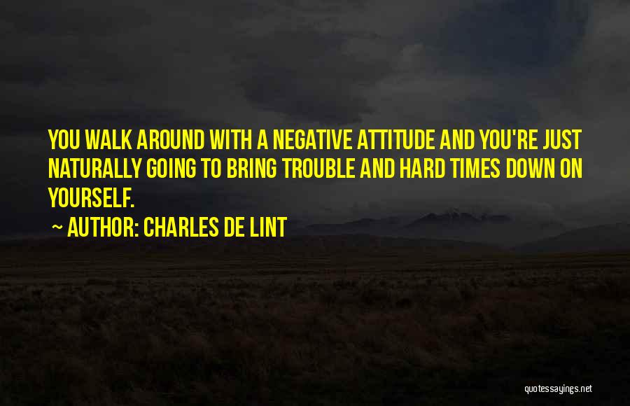 Bring Yourself Down Quotes By Charles De Lint