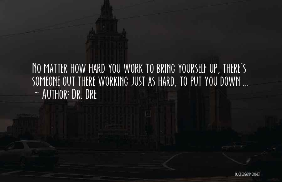 Bring Yourself Down Quotes By Dr. Dre