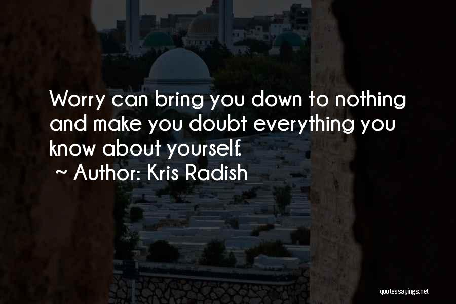 Bring Yourself Down Quotes By Kris Radish