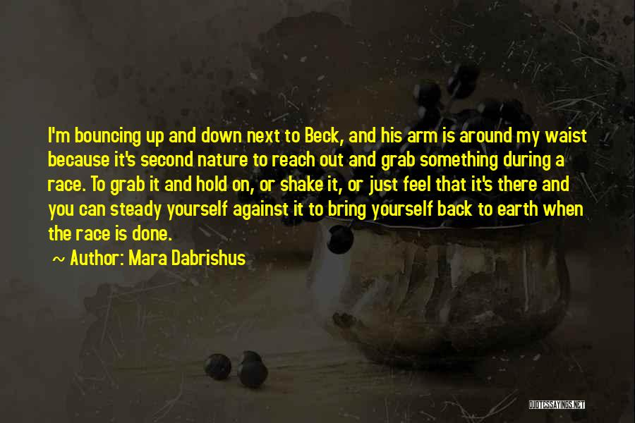 Bring Yourself Down Quotes By Mara Dabrishus