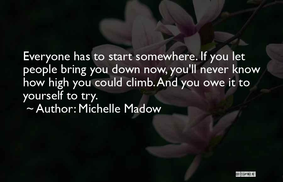 Bring Yourself Down Quotes By Michelle Madow