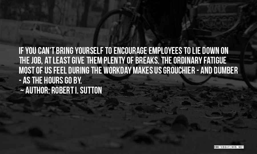 Bring Yourself Down Quotes By Robert I. Sutton