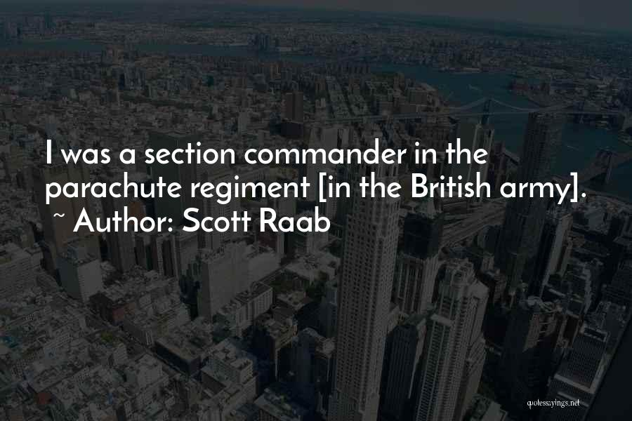 British Army Regiment Quotes By Scott Raab