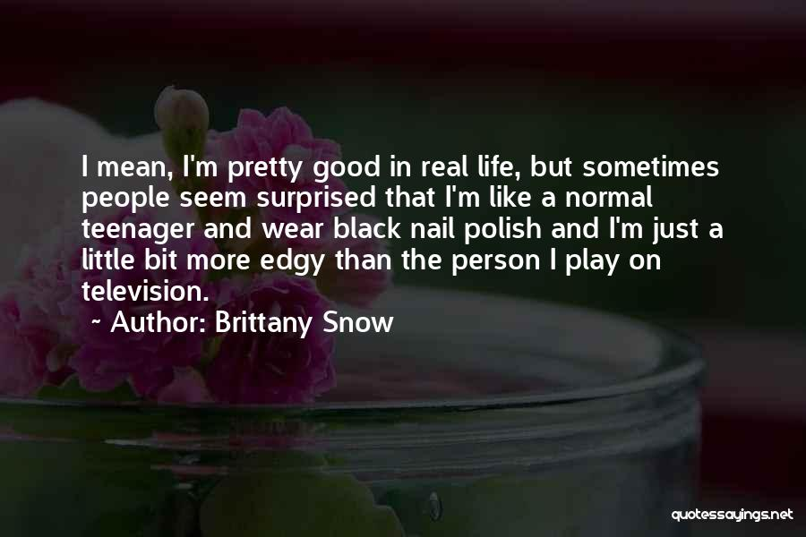 Brittany Snow Quotes 2261670