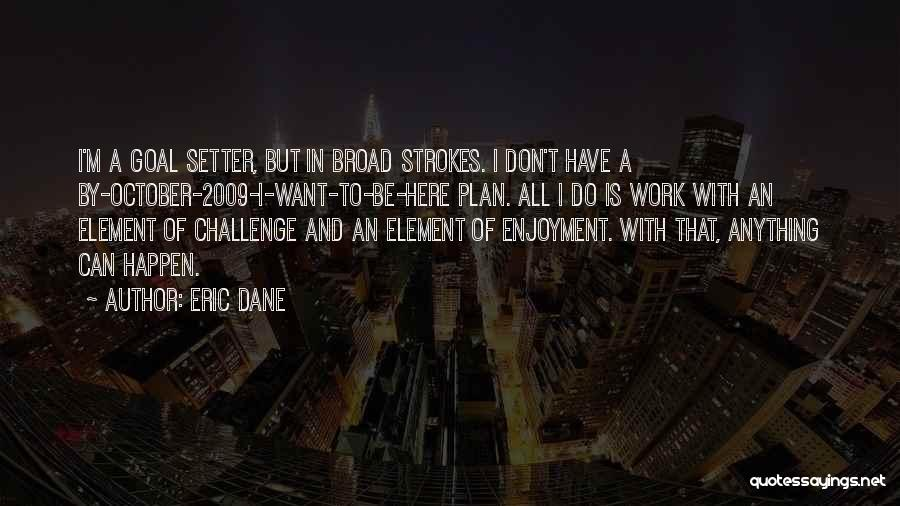 Broad Strokes Quotes By Eric Dane
