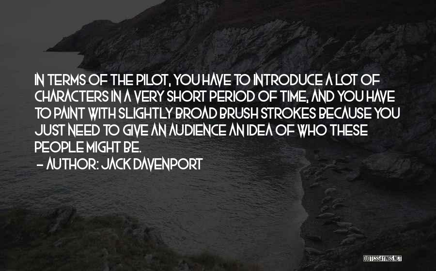 Broad Strokes Quotes By Jack Davenport