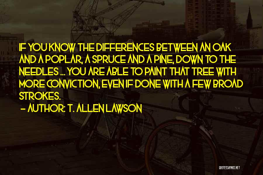 Broad Strokes Quotes By T. Allen Lawson