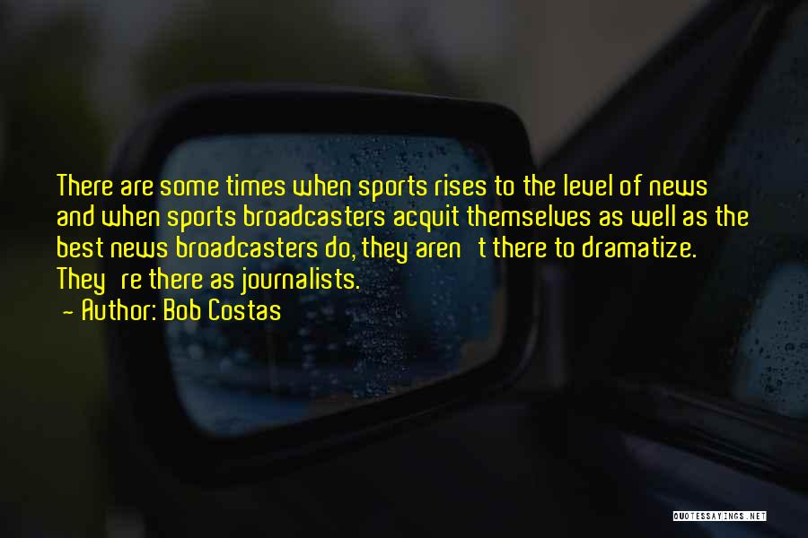 Broadcasters Quotes By Bob Costas