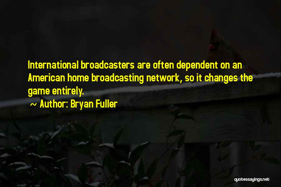 Broadcasters Quotes By Bryan Fuller