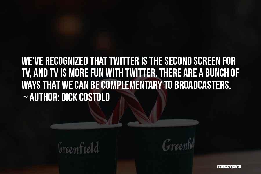 Broadcasters Quotes By Dick Costolo