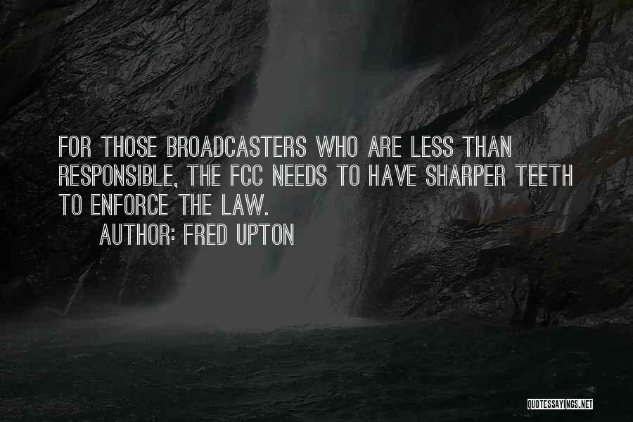Broadcasters Quotes By Fred Upton