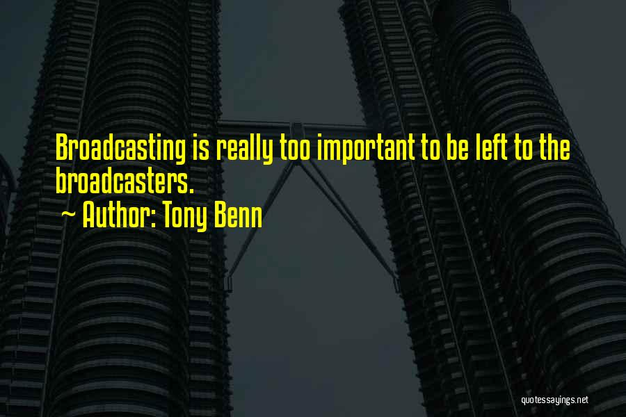 Broadcasters Quotes By Tony Benn