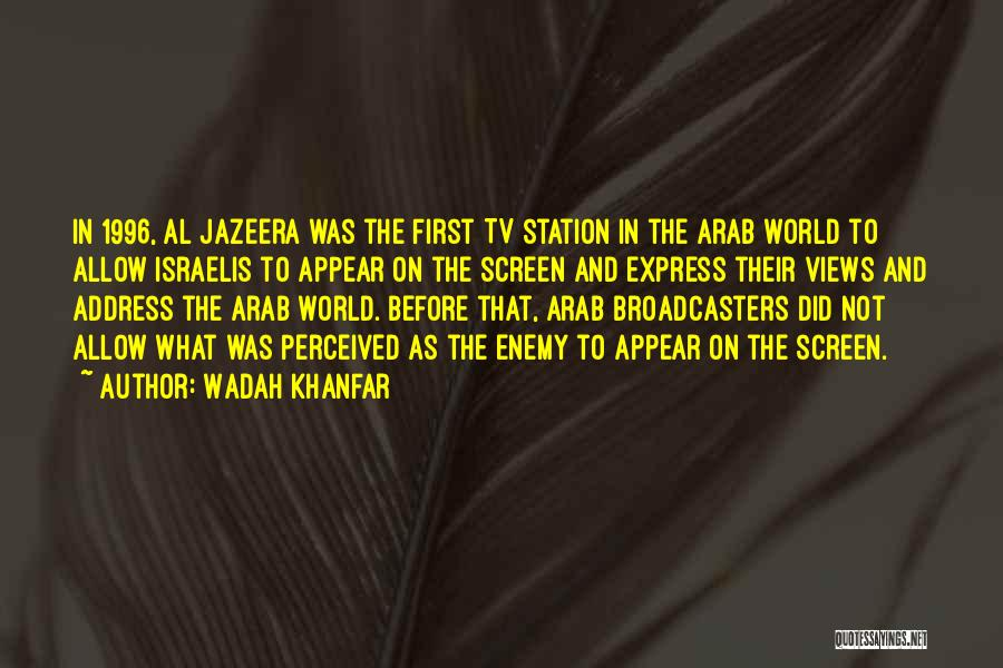 Broadcasters Quotes By Wadah Khanfar