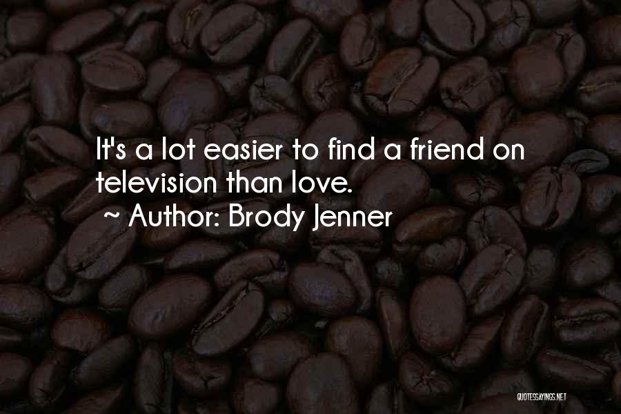 Brody Jenner Quotes 1006517