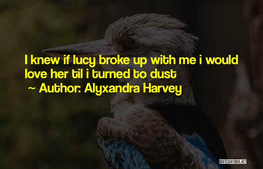 Broke Up But Still Love Each Other Quotes By Alyxandra Harvey