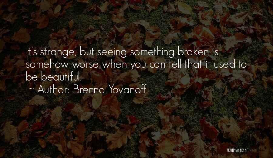 Broken But Beautiful Quotes By Brenna Yovanoff