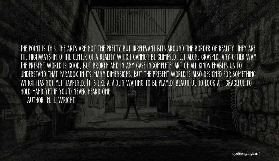 Broken But Beautiful Quotes By N. T. Wright