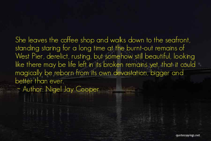 Broken But Beautiful Quotes By Nigel Jay Cooper
