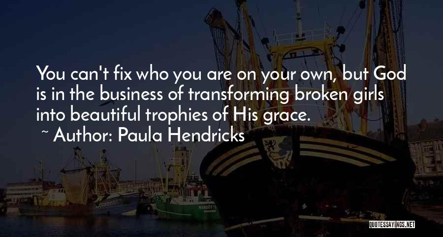 Broken But Beautiful Quotes By Paula Hendricks